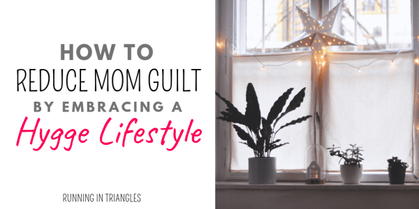 How to Reduce Mom Guilt by Embracing a Hygge Lifestyle