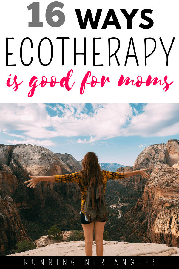 16 Ways Ecotherapy is Good for Moms