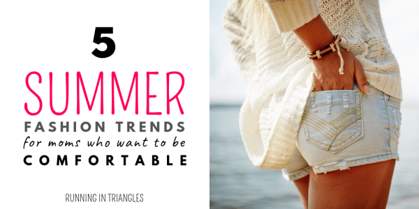 5 Summer Fashion Trends for Moms Who Want to Be Comfortable