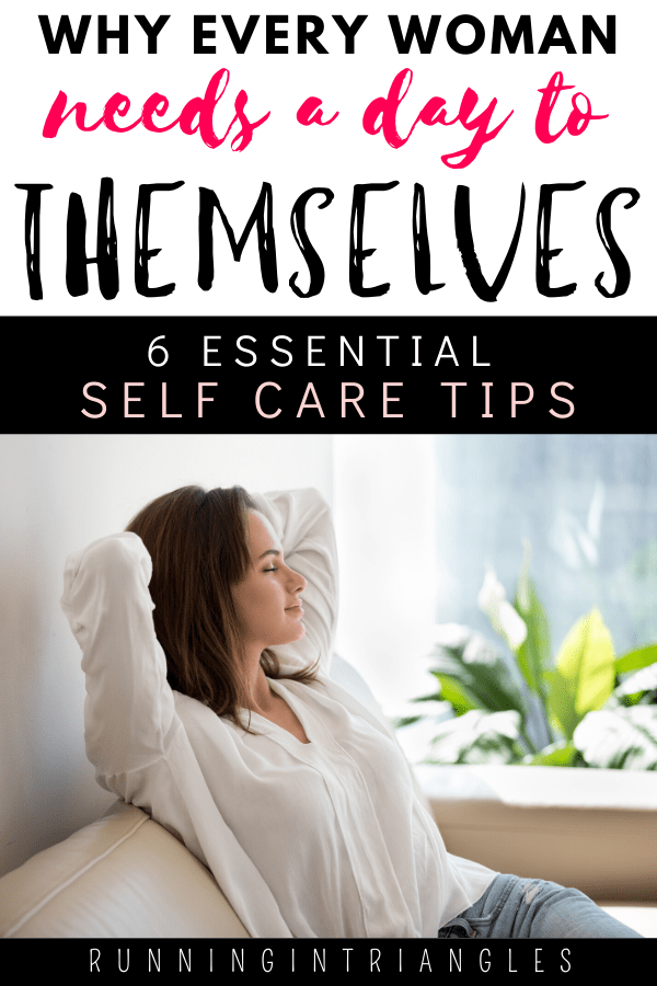 Why Every Woman Needs a Day to Themselves: 6 Essential Self Care Tips
