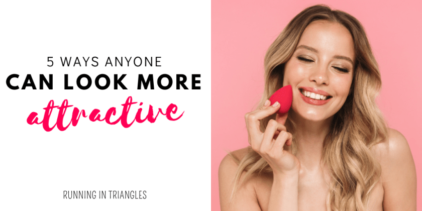 5 Ways Anyone Can Look More Attractive