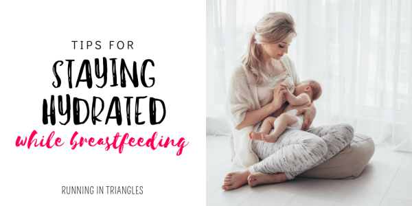 Tips For Staying Hydrated While Breastfeeding