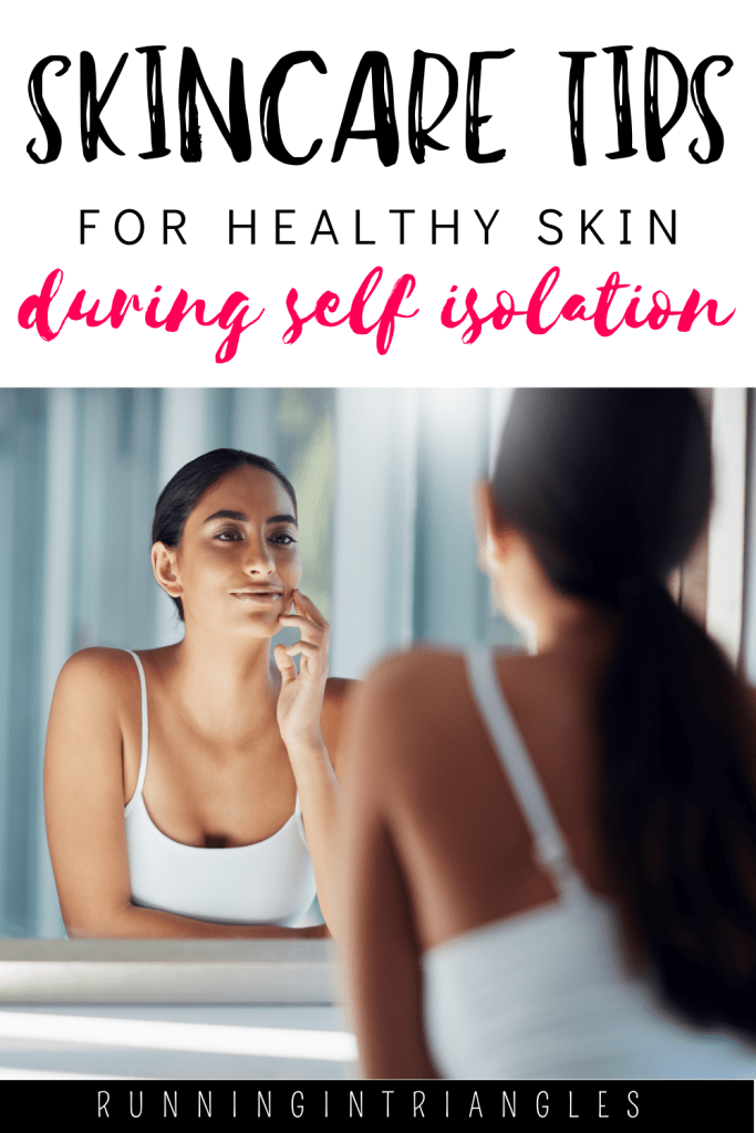 Skincare Tips for Healthy Skin During Self Isolation