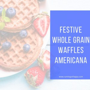 Whole Grain Waffles Americana | Meatless Monday | 4th of July | Running on Happy