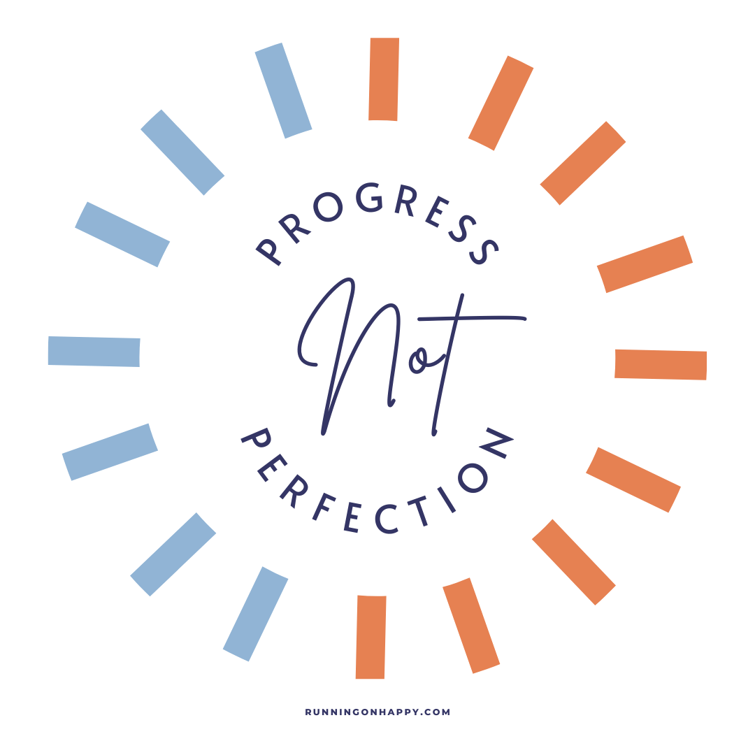 Running 101: Progress not Perfection | Enjoy the Journey | Running on Happy
