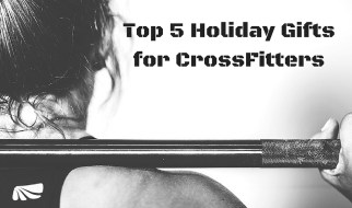 Top 5 Gifts for CrossFitters
