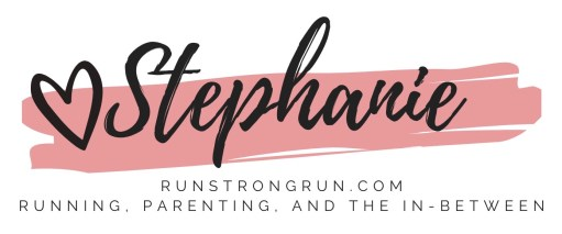 Love Stephanie from runstrongrun.com Running, Parenting, and the In-Between.