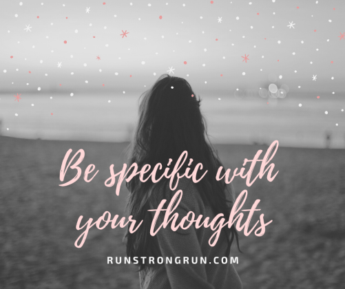 Be specific with your thoughts.