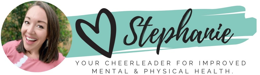 Love Stephanie, your cheerleader for improved mental and physical health