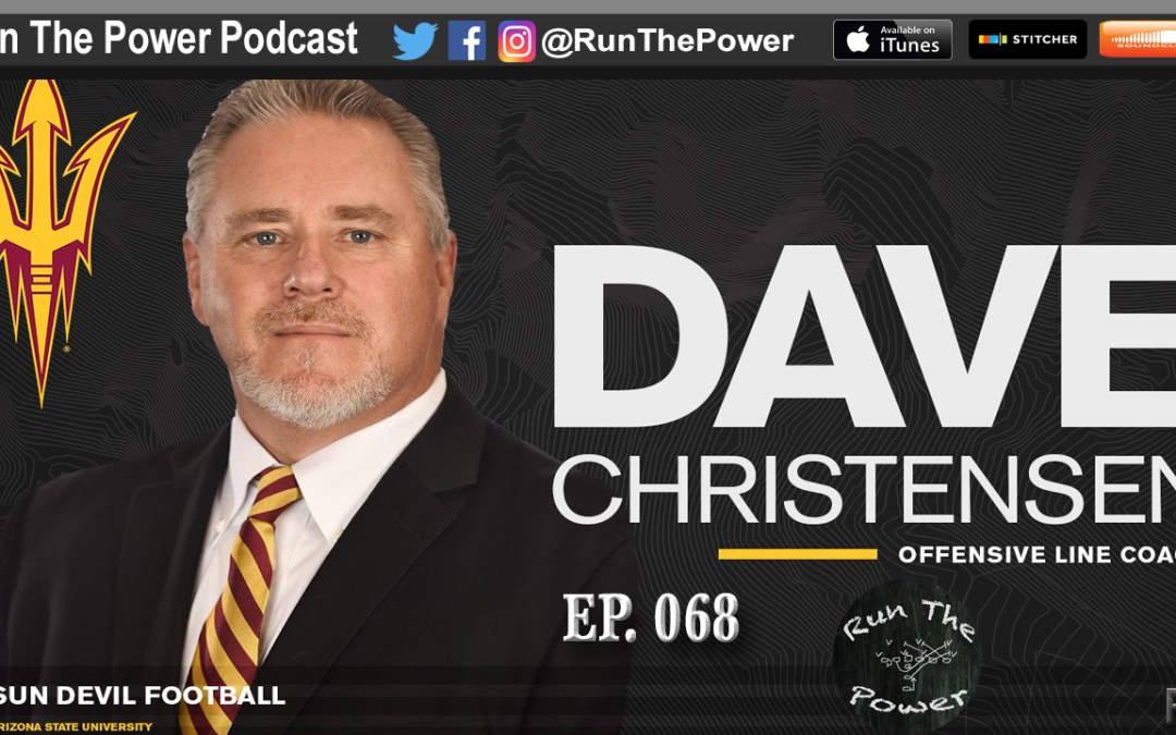 """Dave Christensen – Coaching Offensive Line at Arizona State EP 068"" Run The Power : A Football Coach's Podcast"