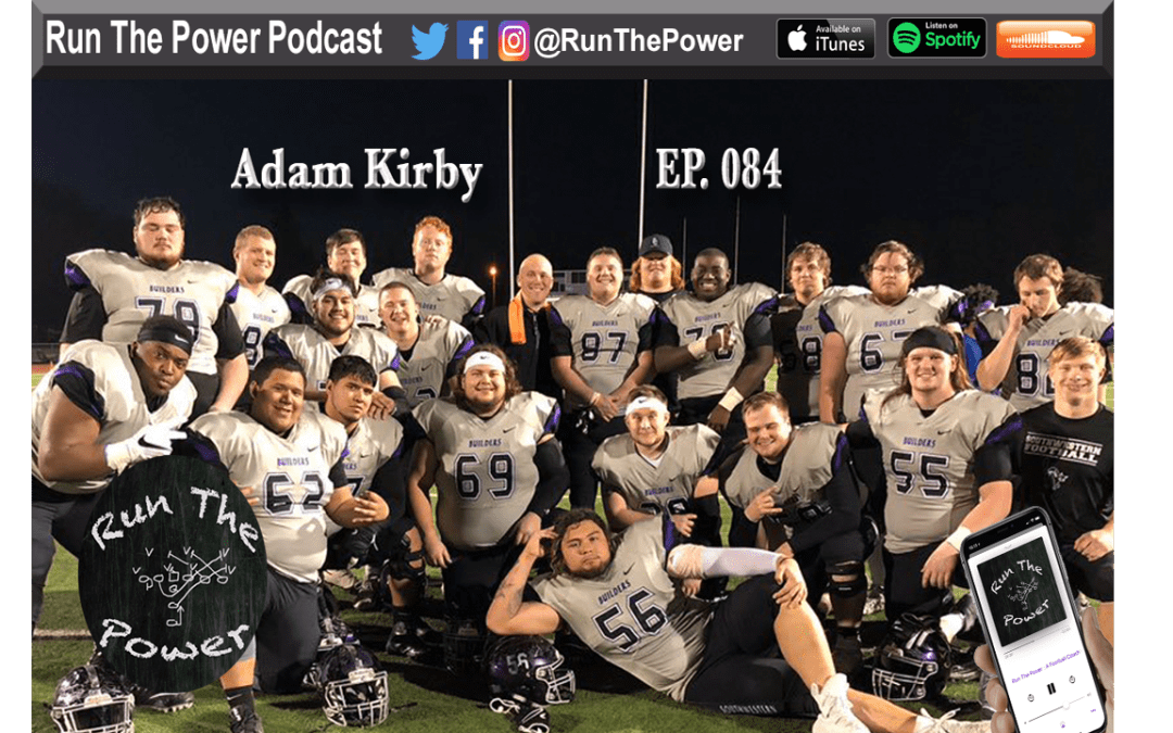 """""""Adam Kirby – Offensive Coordinator/O-Line at Southwestern College EP 084"""" Run The Power : A Football Coach's Podcast"""