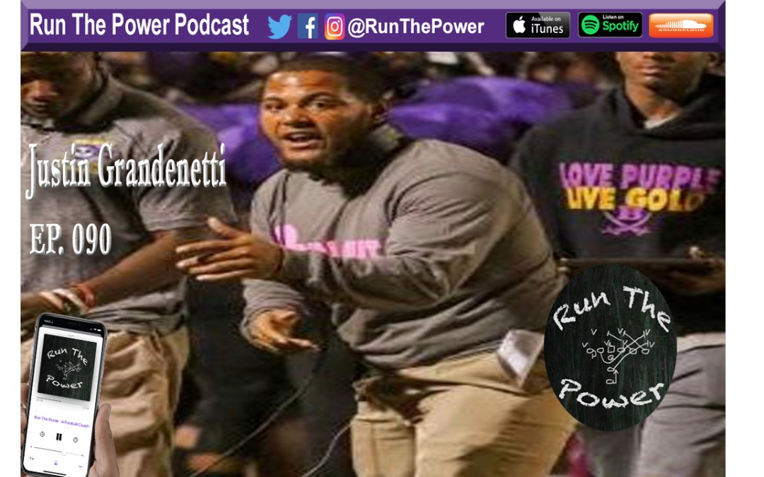 """Justin Grandenetti – Teaching leadership, life skills, and learning skills to your athletes Ep 090"" Run The Power : A Football Coach's Podcast"