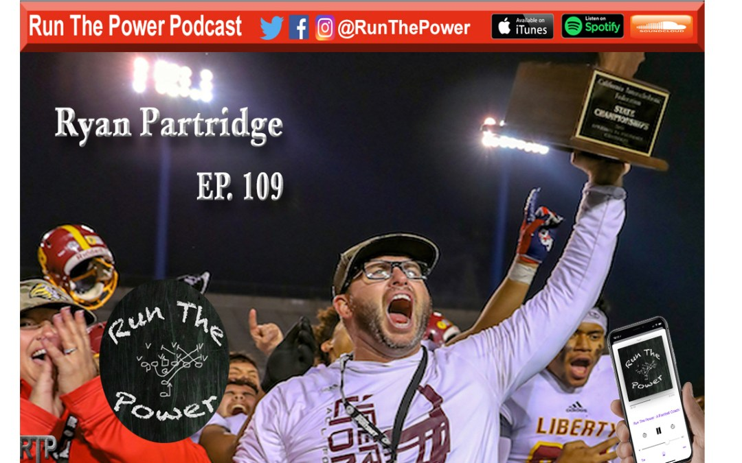 """""""Ryan Partridge – Head Coach of 2018 California State Champions Liberty Lions Ep. 109"""" Run The Power : A Football Coach's Podcast"""