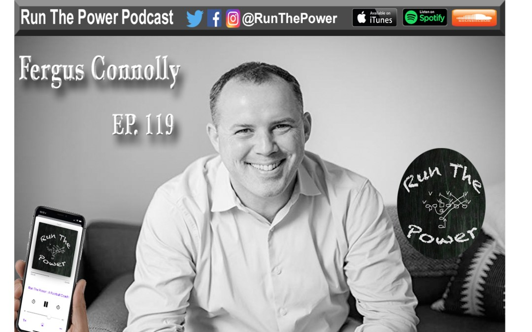 """""""Fergus Connolly – How to Maximize Team Performance from a Performance Expert Ep. 119"""" Run The Power : A Football Coach's Podcast"""