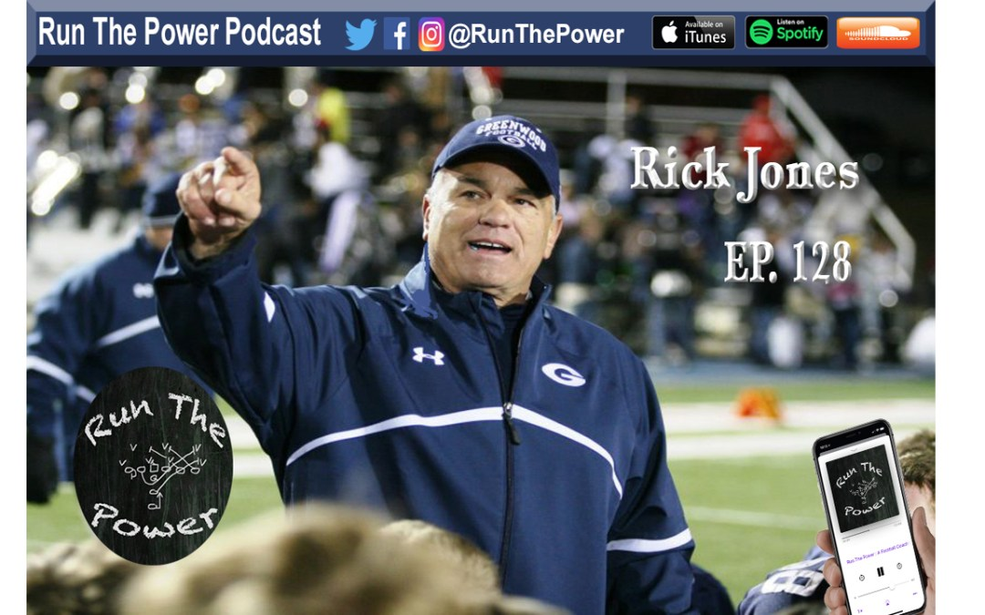 """Rick Jones – Developing Championship Programs & Coaches Ep. 128"" Run The Power : A Football Coach's Podcast"
