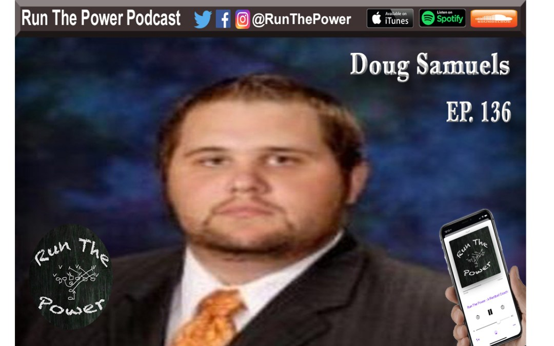 """Doug Samuels – Being a Head Coach & Managing Content on FootballScoop Ep. 136"" Run The Power : A Football Coach's Podcast"