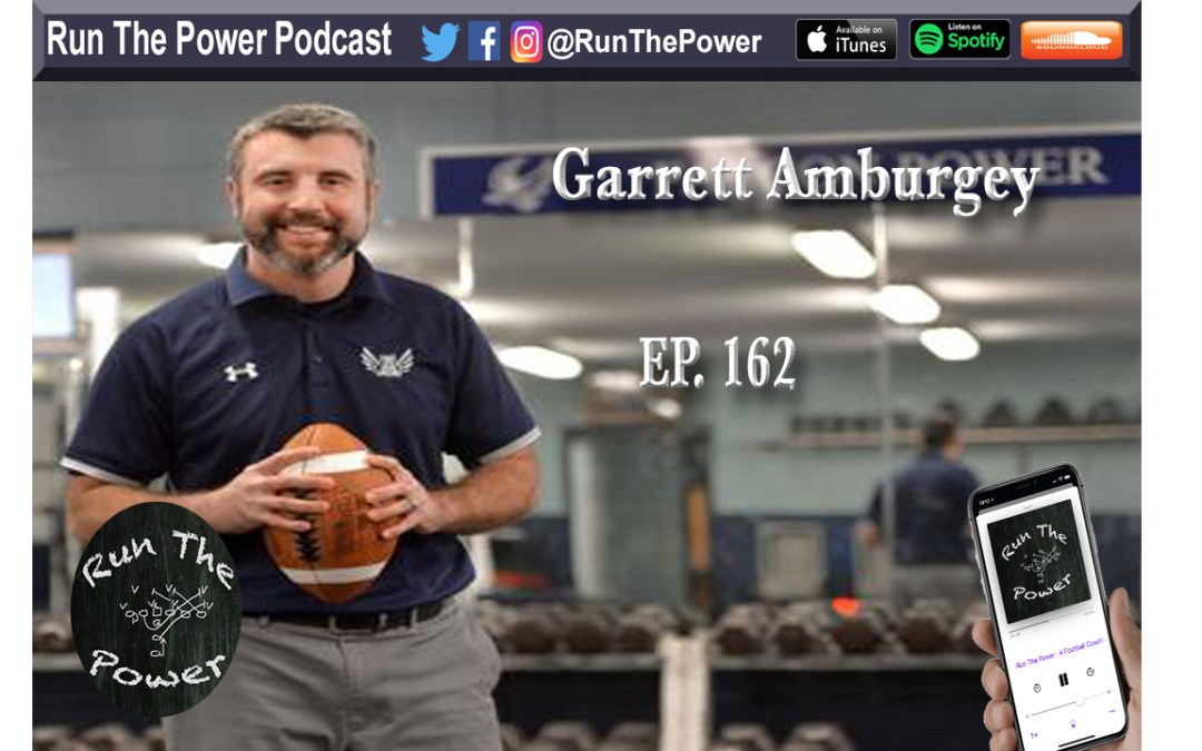 """Garrett Amburgey – Becoming a Head Coach 2 Days Before Season Ep. 162"" Run The Power : A Football Coach's Podcast"