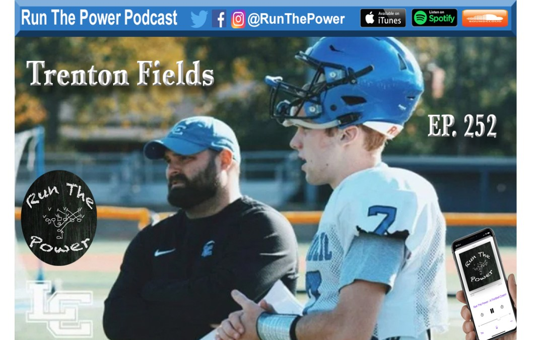 """Trenton Fields – Directing a High Powered Offense Ep. 252"" Run The Power : A Football Coach's Podcast"