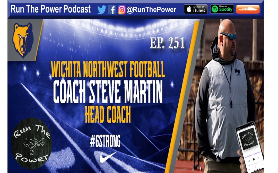 """Steve Martin – Wichita Northwest's Explosive Offense Ep. 251"" Run The Power : A Football Coach's Podcast"