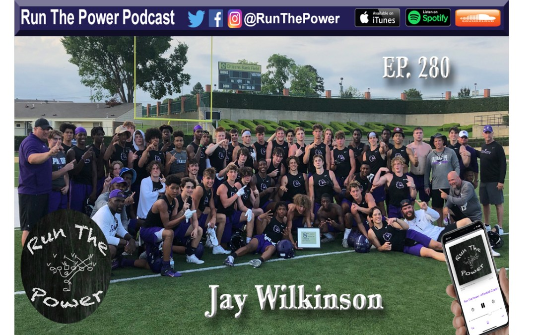 """""""Jay Wilkinson – Designing Multiple State Championship Offenses Ep. 280"""" Run The Power : A Football Coach's Podcast"""