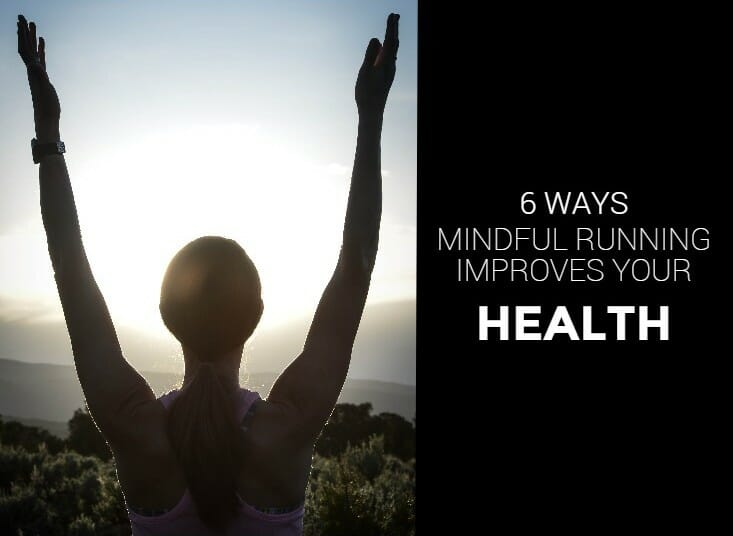 6 Ways Mindful Running Improves Your Health