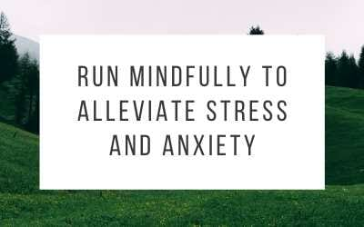 Run Mindfully to Alleviate Stress and Anxiety