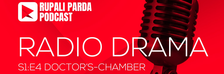 DOCTOR'S-CHAMBER | RUPALI PARDA PODCAST | RADIO DRAMA S1E4 1