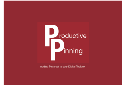 Productive Pinning- Adding Pinterest to your Digital Toolbox