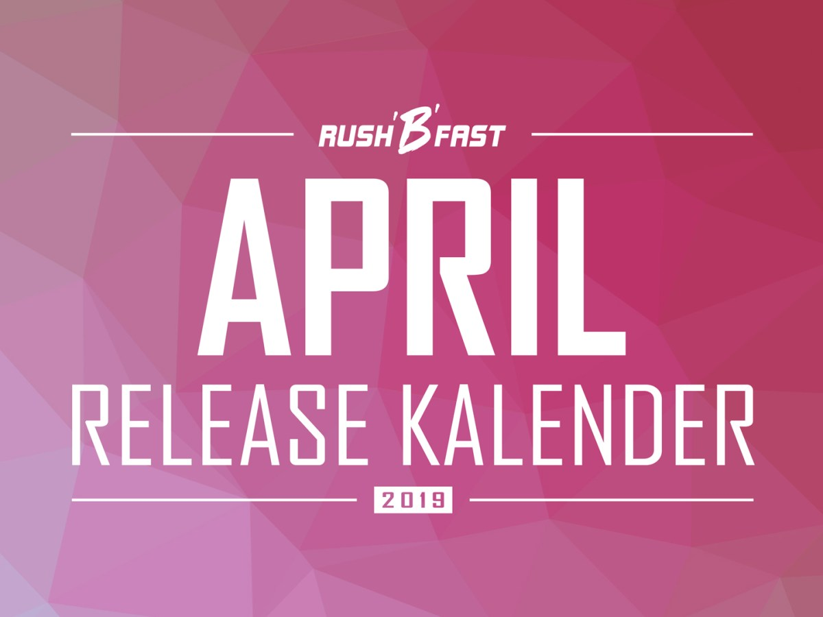 rush'B'fast - Game-Release-Kalender: April 2019