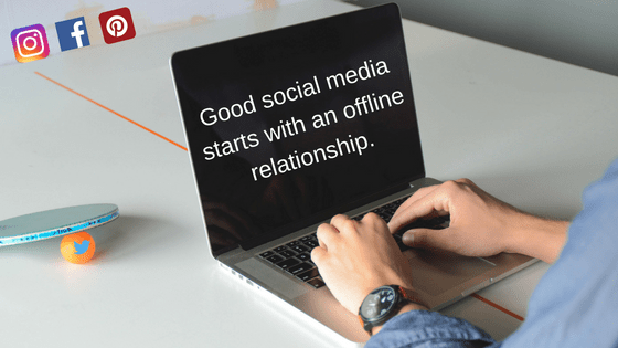 Good social media starts with an offline relationship