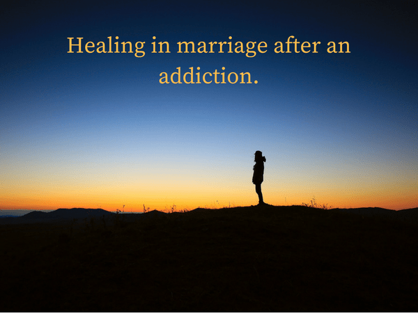 Healing in marriage after an addiction