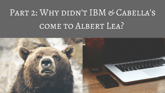 Part 2: Why didn't IBM & Cabella's come to Albert Lea?