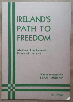 'Ireland's Path to Freedom - Manifesto of the Communist Party of Ireland', Workers Library Publishers, Communist Party, United States, 1934.