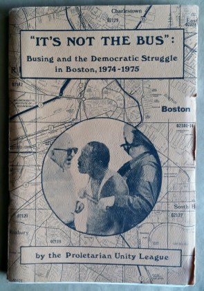 "'""It's Not The Bus"" - Busing and the Democratic Struggle in Boston, 1974-1975', Proletarian Unity League, United States, 1975."