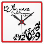 Who cares, I'm late anyway… – black and white Square Wall Clock