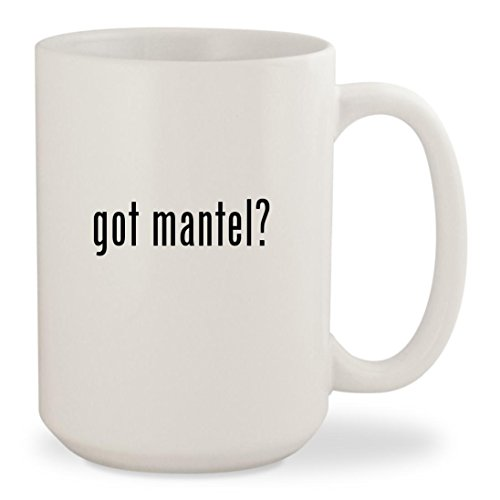 got mantel? – White 15oz Ceramic Coffee Mug Cup