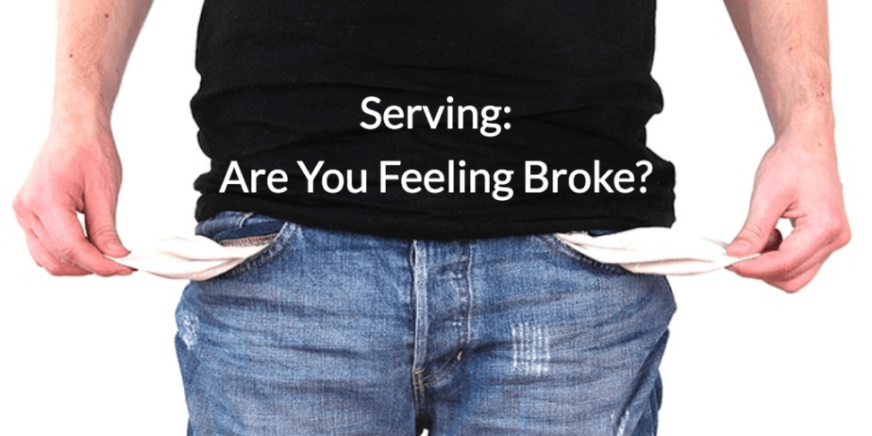 Serving- Are You Feeling Broke