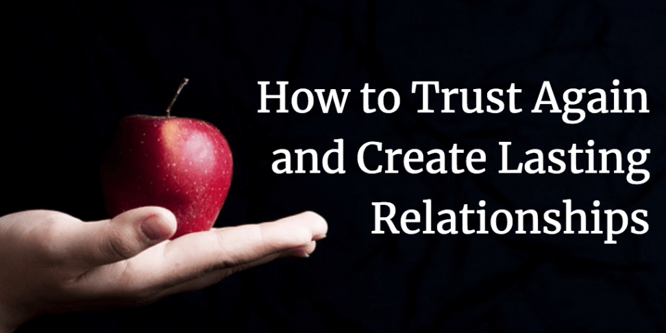How to Trust Again and Create Lasting Relationships