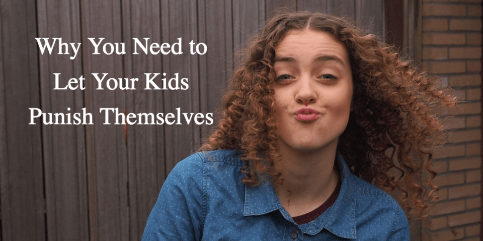Why You Need to Let Your Kids Punish Themselves