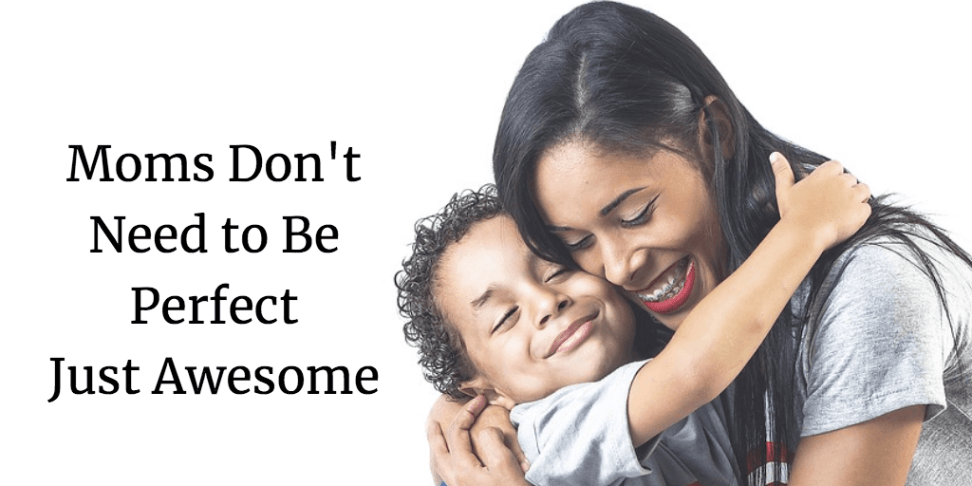 Moms Don't Need to Be Perfect Just Awesome