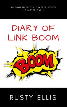 Rusty Ellis Edward Bloom Series Diary of Link Boom Chapter One