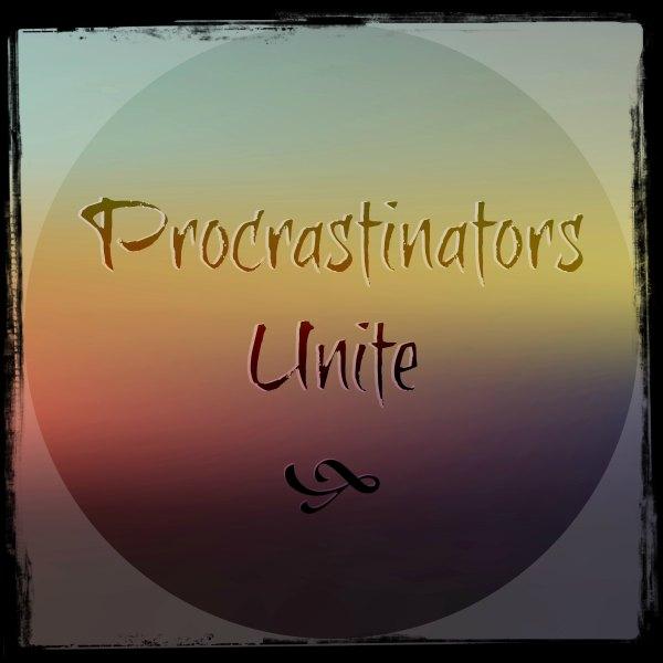 Procrastinators Unite