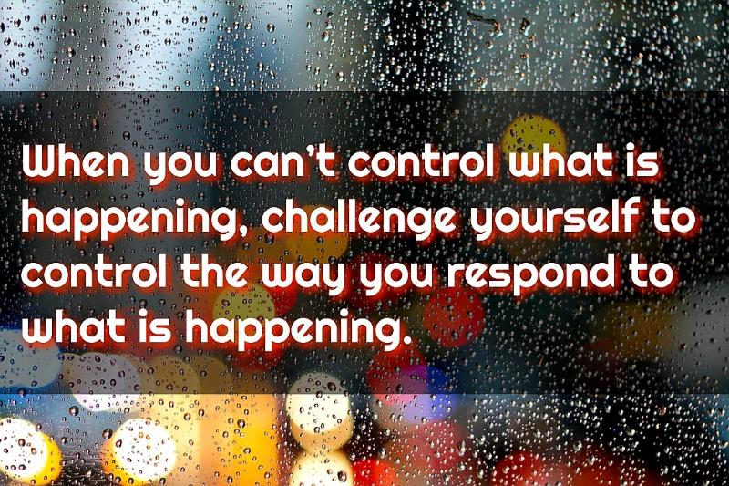 YOU CONTROL HOW YOU RESPOND!