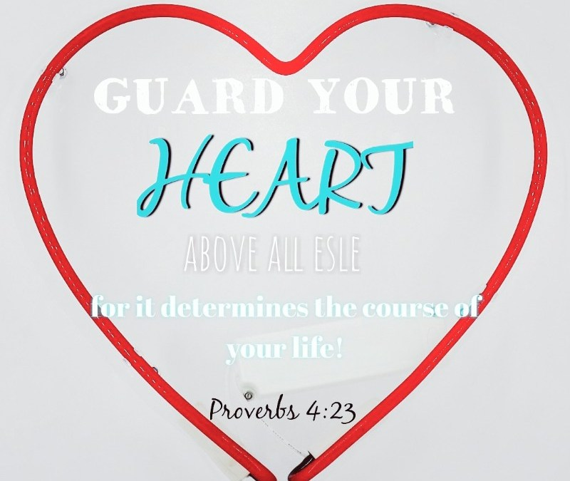 GUARD YOUR HEART!!