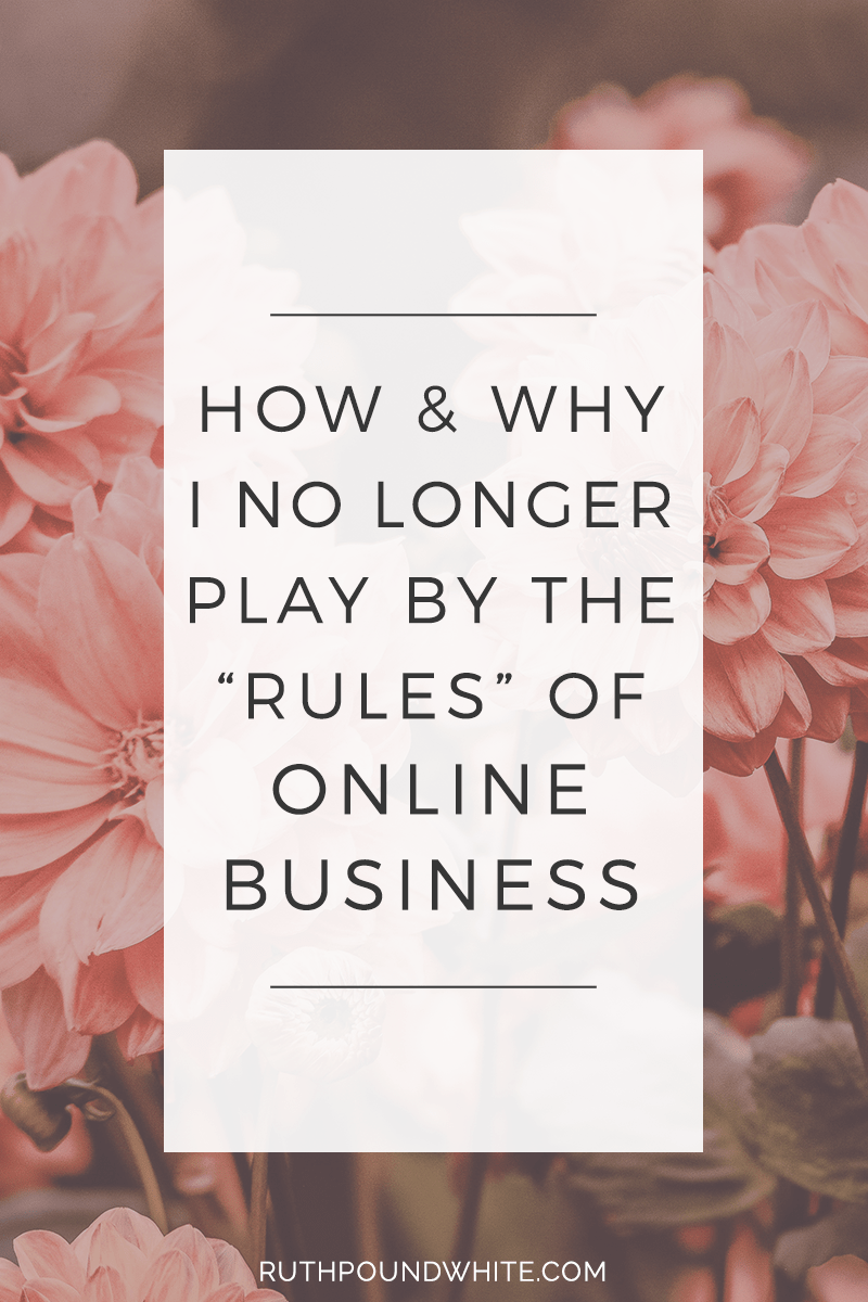 How & Why I No Longer Play By the Rules of Online Business