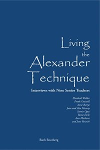 Living the Alexander Technique by Ruth Rootberg