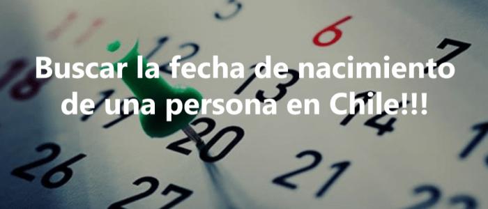 ¿Cómo saber la fecha de nacimiento de una persona en Chile?