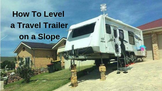 How To Level a Travel Trailer on a Slope