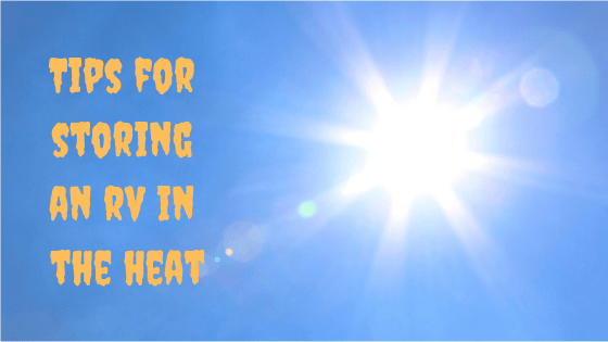 25 Essential Tips for Storing an RV in Hot Weather – RVBlogger