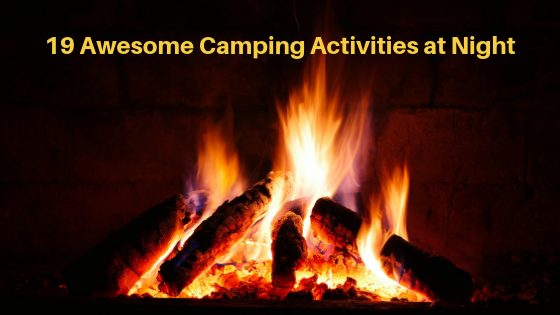 19 Awesome Camping Activities At Night